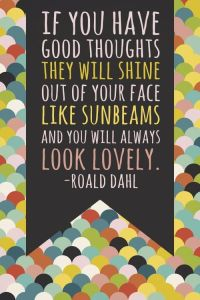 if you have good thoughts they will shine out of your face like sunbeams